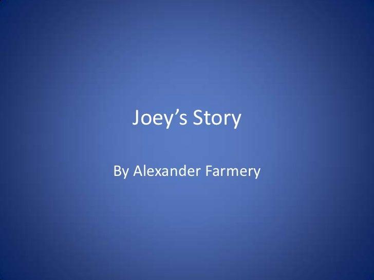 Joey's Story<br />By Alexander Farmery<br />