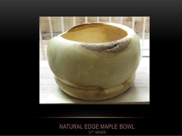 NATURAL EDGE MAPLE BOWL 12TH GRADE