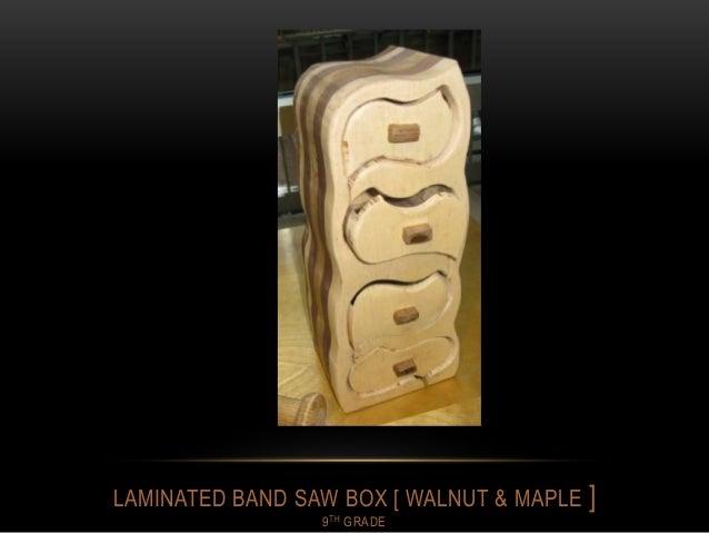 LAMINATED BAND SAW BOX [ WALNUT & MAPLE ] 9TH GRADE