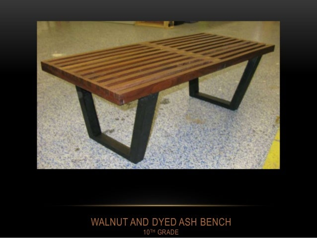 WALNUT AND DYED ASH BENCH 10TH GRADE