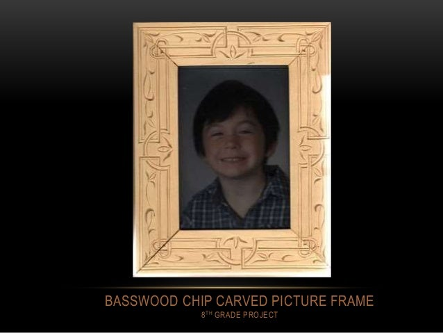 BASSWOOD CHIP CARVED PICTURE FRAME 8TH GRADE PROJECT