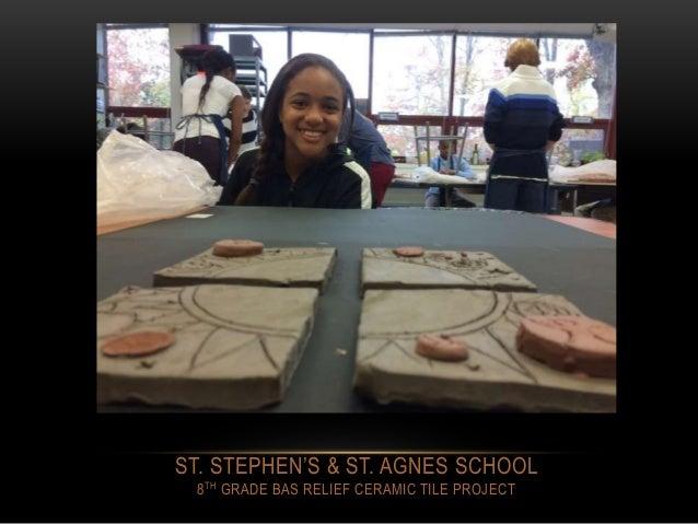 ST. STEPHEN'S & ST. AGNES SCHOOL 8TH GRADE BAS RELIEF CERAMIC TILE PROJECT