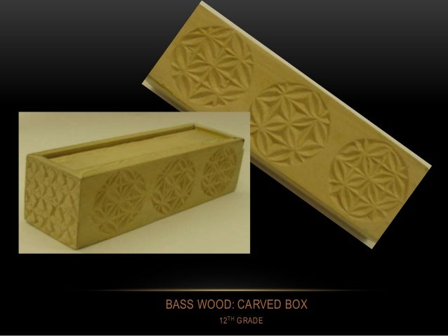 BASS WOOD: CARVED BOX 12TH GRADE