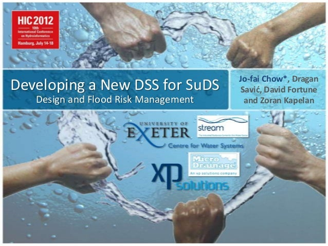 Developing a New DSS for SuDS Design and Flood Risk Management Jo-fai Chow*, Dragan Savić, David Fortune and Zoran Kapelan
