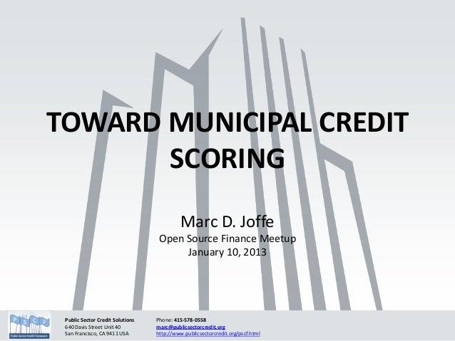 TOWARD MUNICIPAL CREDIT       SCORING                                            Marc D. Joffe                            ...