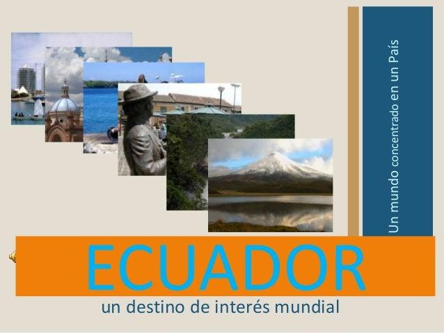 ECUADOR UnmundoconcentradoenunPaís un destino de interés mundial