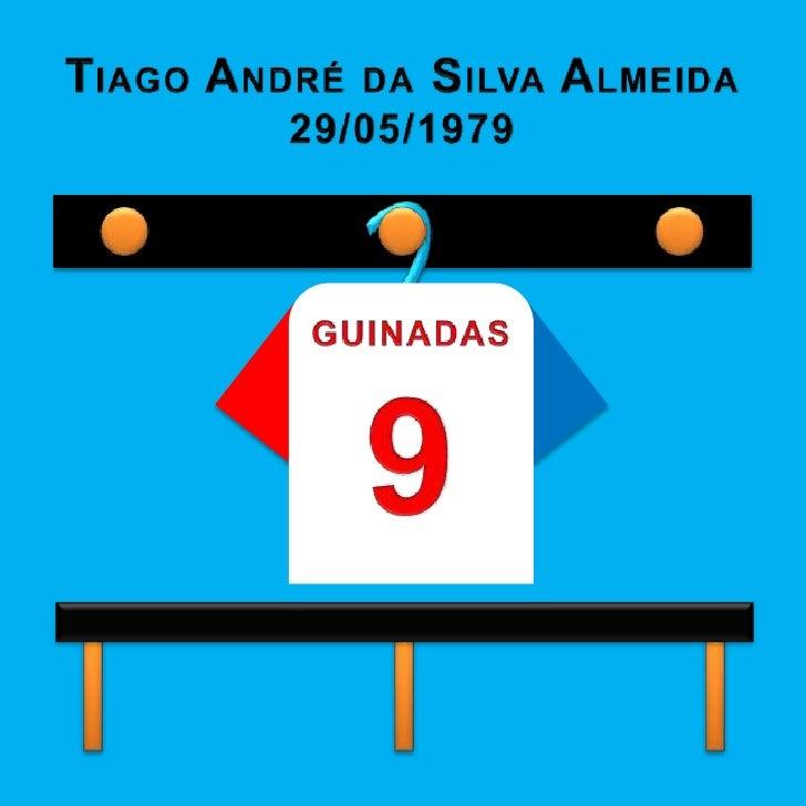 TIAGO ANDRÉDA SILVA ALMEIDA<br />29/05/1979<br />GUINADAS<br />9<br />