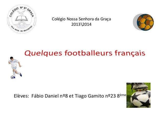 Colégio Nossa Senhora da Graça 20132014 Elèves: Fábio Daniel nº8 et Tiago Gamito nº23 8ème A
