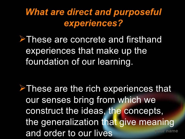 What are direct and purposeful         experiences?These are concrete and firsthand experiences that make up the foundati...