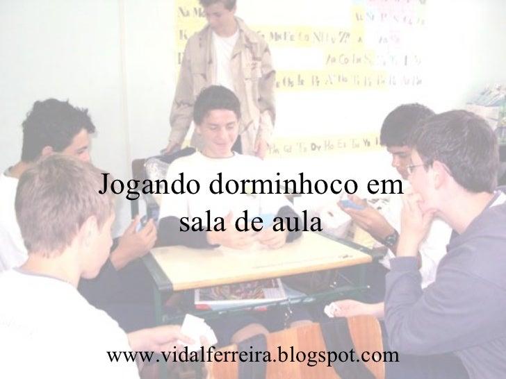 Jogando dorminhoco em sala de aula www.vidalferreira.blogspot.com