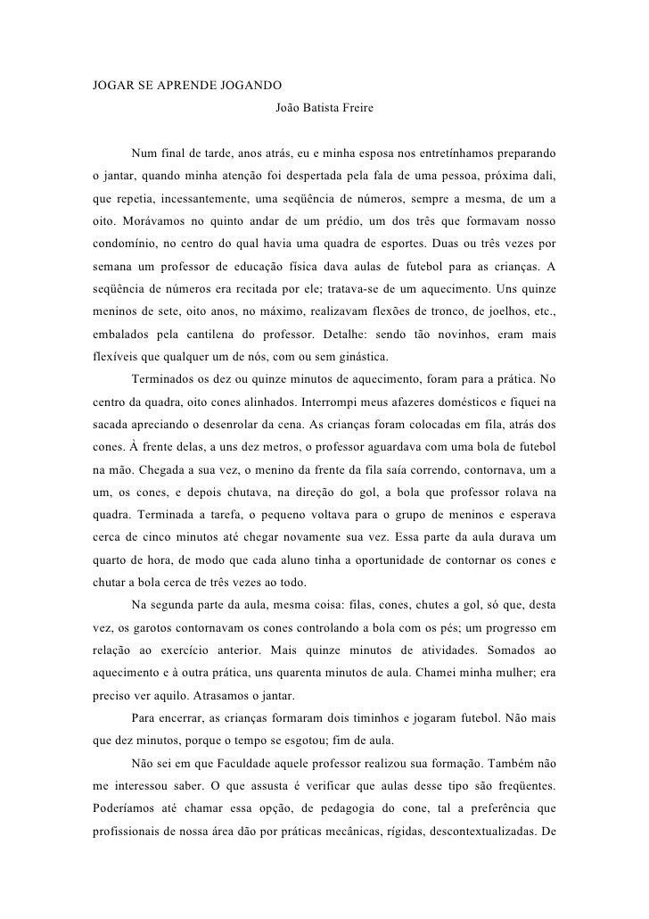 JOGAR SE APRENDE JOGANDO                                   João Batista Freire       Num final de tarde, anos atrás, eu e ...