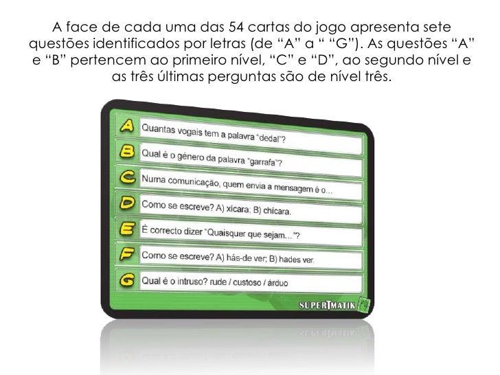 """A face de cada uma das 54 cartas do jogo apresenta sete questões identificados por letras (de """"A"""" a """" """"G""""). As questões """"A..."""