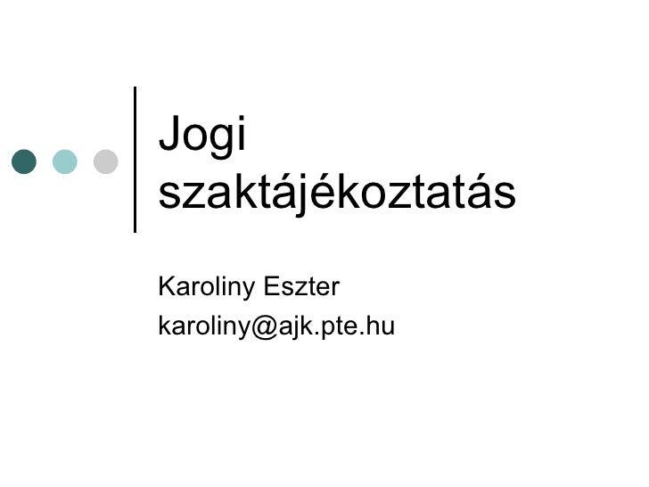 Jogi szaktájékoztatás Karoliny Eszter [email_address]