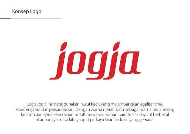 Konsep Logo  Logo Jogja ini menggunakan huruf kecil,  yang melambangkan egaliterisme,  kesederajatan dan persaudaraan.  De...