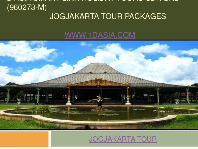 D ASIA SMART LINK HOLIDAY TOURS SDN BHD(960273-M)JOGJAKARTA TOUR PACKAGESWWW.1DASIA.COMJOGJAKARTA TOUR
