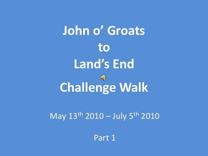 John o' GroatstoLand's EndChallenge Walk<br />May 13th 2010 – July 5th2010<br />Part 1<br />