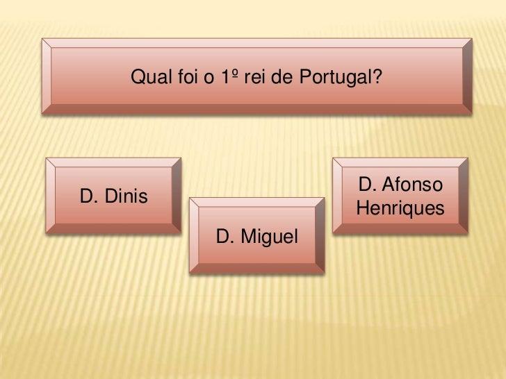 Qual foi o 1º rei de Portugal?                                D. AfonsoD. Dinis                                Henriques  ...