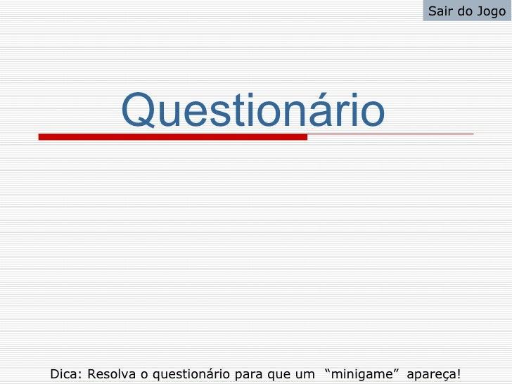 """Sair do Jogo               Questionário     Dica: Resolva o questionário para que um """"minigame"""" apareça!"""