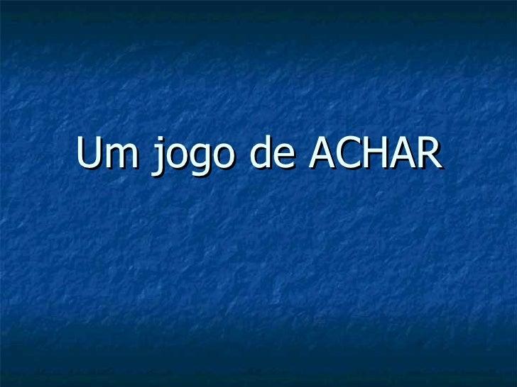 Um jogo de ACHAR