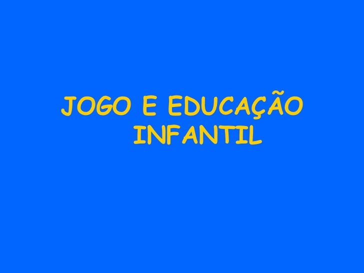 JOGO E EDUCAÇÃO  INFANTIL