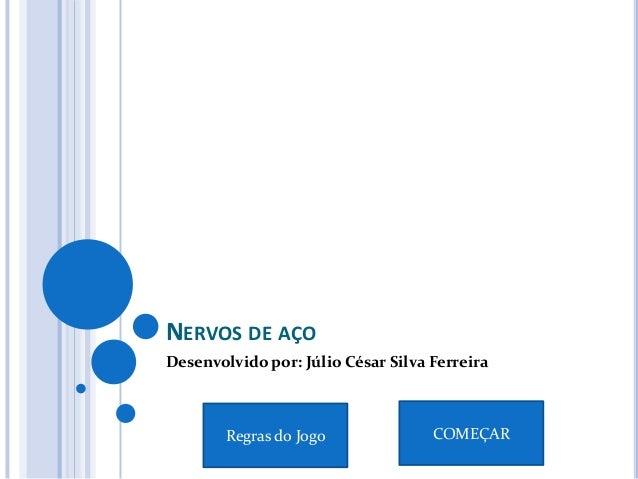 NERVOS DE AÇO Desenvolvido por: Júlio César Silva Ferreira Regras do Jogo COMEÇAR