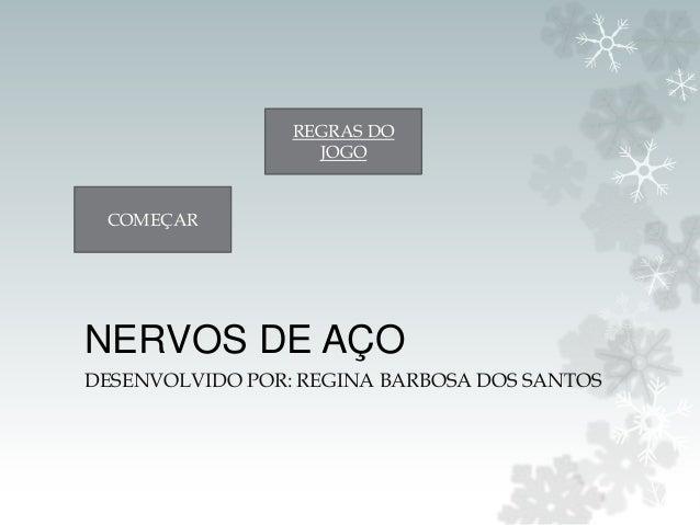 NERVOS DE AÇO DESENVOLVIDO POR: REGINA BARBOSA DOS SANTOS REGRAS DO JOGO COMEÇAR
