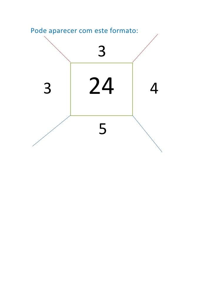 Pode aparecer com este formato:                   3   3            24                4                   5