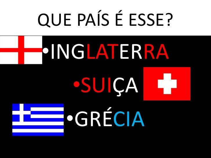 QUE PAÍS É ESSE?•INGLATERRA    •SUIÇA   •GRÉCIA