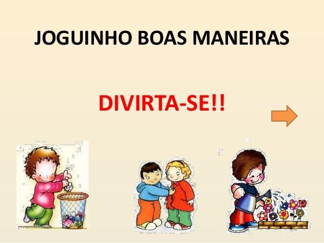 JOGUINHO BOAS MANEIRAS DIVIRTA-SE!!