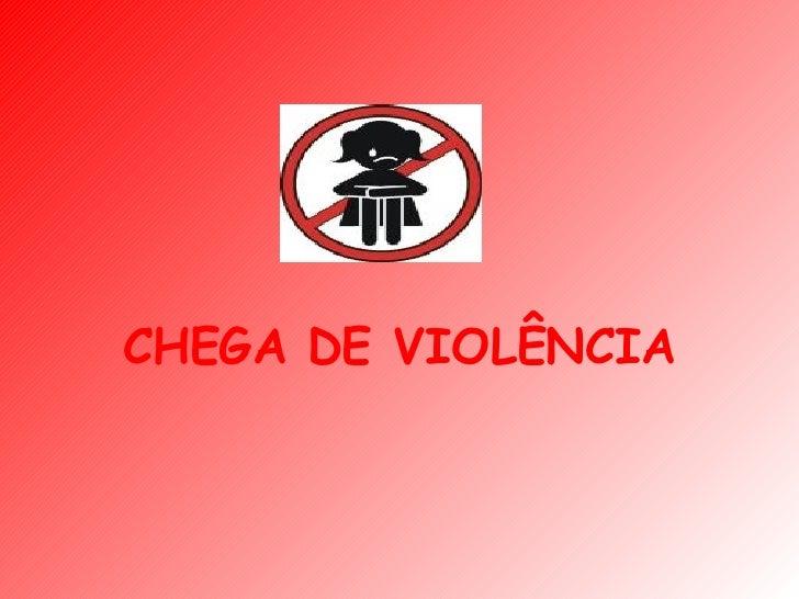CHEGA DE VIOLÊNCIA