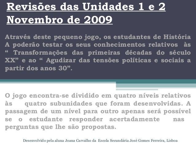 Revisões das Unidades 1 e 2 Novembro de 2009 Através deste pequeno jogo, os estudantes de História A poderão testar os seu...