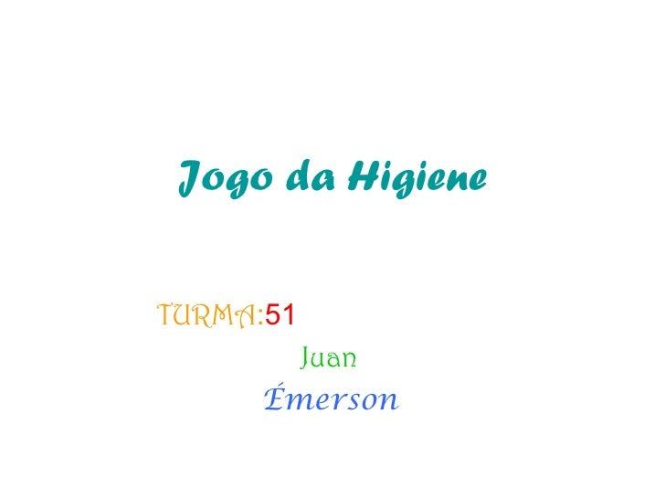 Jogo da HigieneTURMA:51       Juan     Émerson