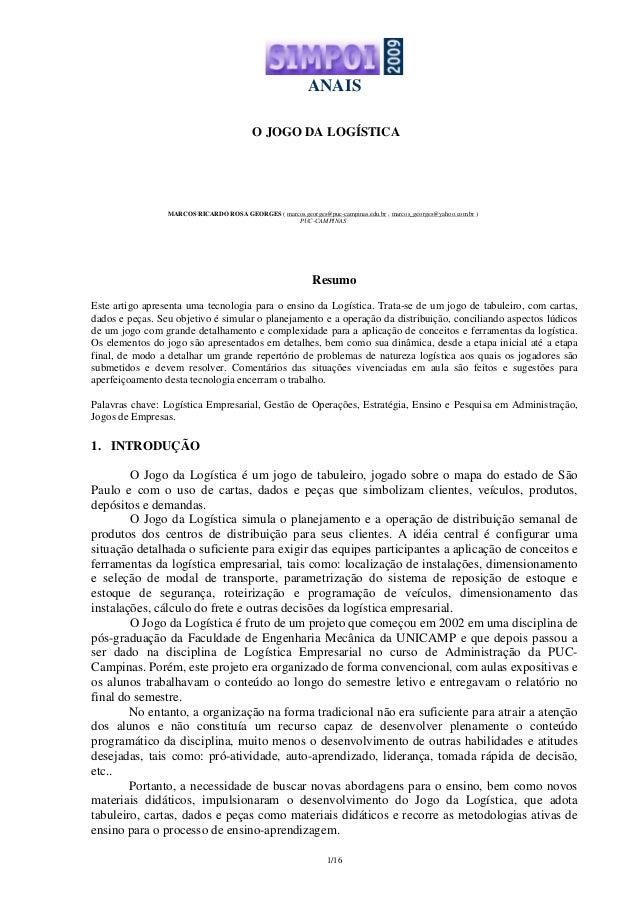 ANAIS 1/16 O JOGO DA LOGÍSTICA MARCOS RICARDO ROSA GEORGES ( marcos.georges@puc-campinas.edu.br , marcos_georges@yahoo.com...