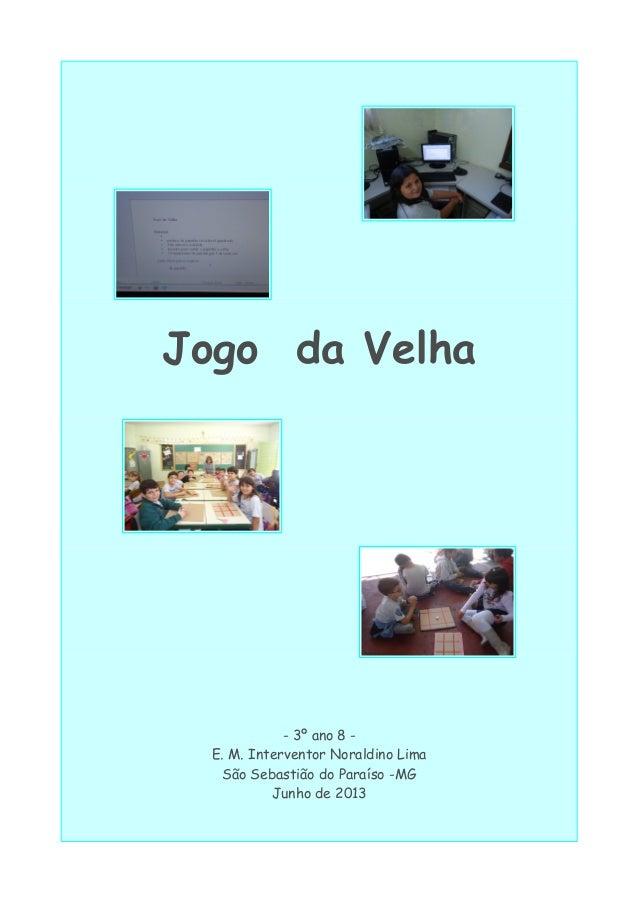 Jogo da Velha - 3º ano 8 - E. M. Interventor Noraldino Lima São Sebastião do Paraíso -MG Junho de 2013
