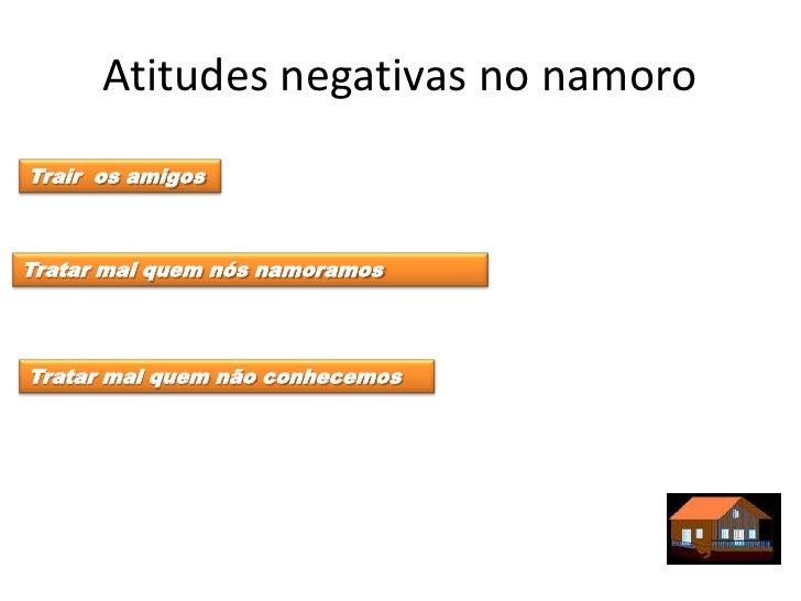 Atitudes negativas no namoroTrair os amigosTratar mal quem nós namoramosTratar mal quem não conhecemos