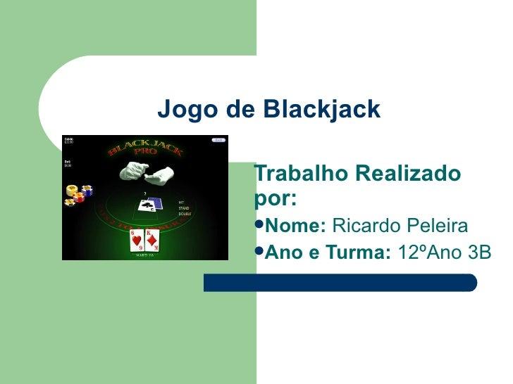 Jogo de Blackjack <ul><li>Trabalho Realizado por: </li></ul><ul><li>Nome:  Ricardo Peleira  </li></ul><ul><li>Ano e Turma:...