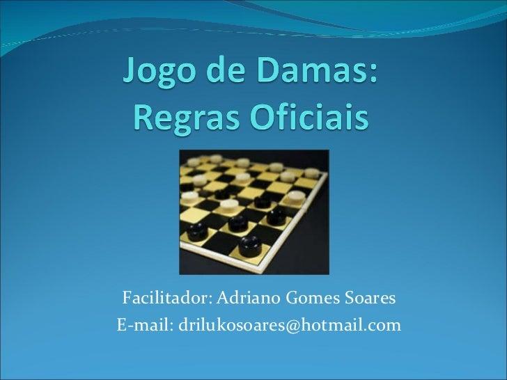 Facilitador: Adriano Gomes Soares E-mail: drilukosoares@hotmail.com
