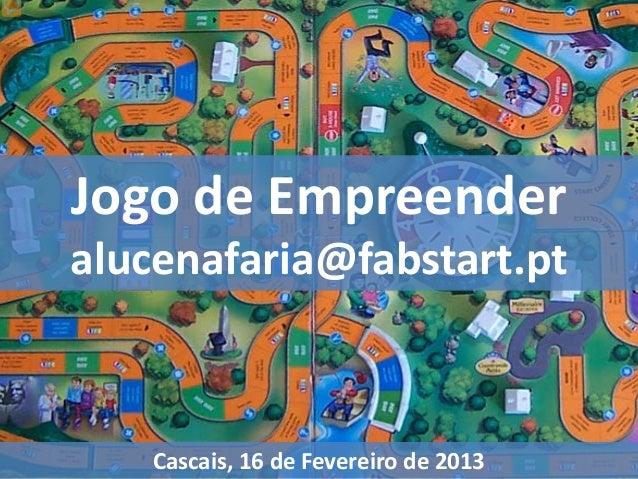 Jogo de Empreenderalucenafaria@fabstart.pt   Cascais, 16 de Fevereiro de 2013