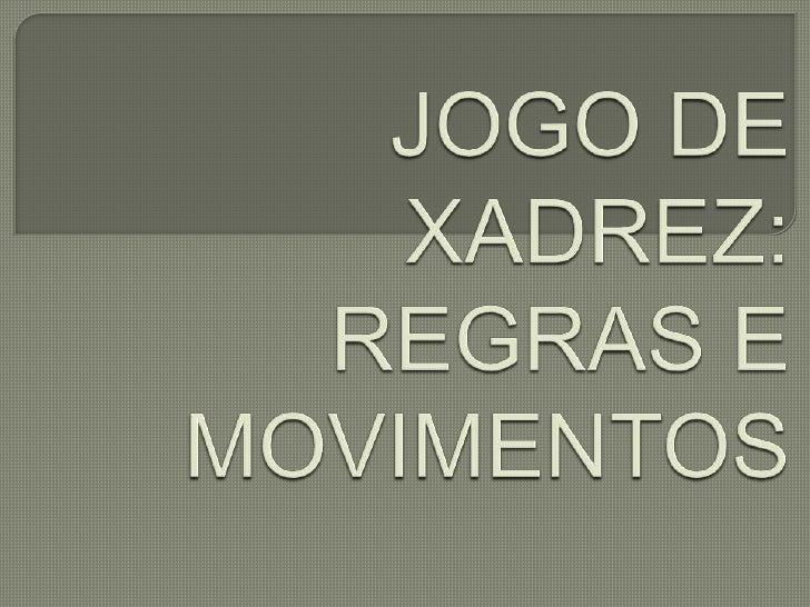 JOGO DE XADREZ: REGRAS E MOVIMENTOS<br />