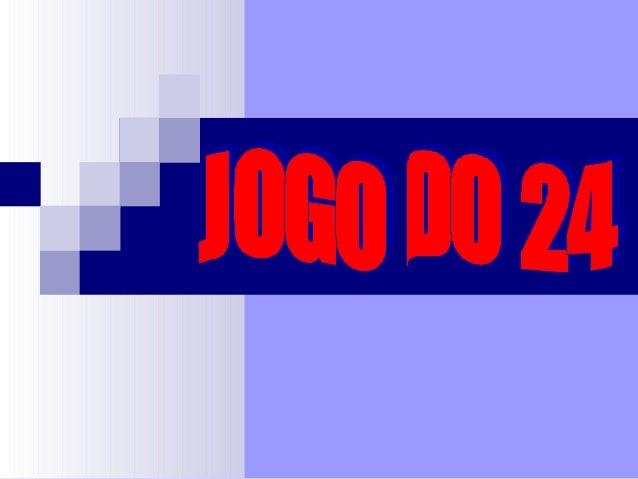 Objectivo do Jogo:  Chegar ao resultado 24, utilizando os 4 números do cartão (apenas uma vez cada um) e uma ou várias op...