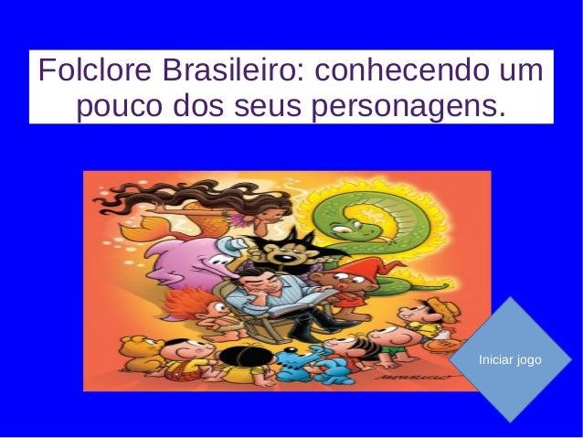 Folclore Brasileiro: conhecendo um pouco dos seus personagens. Iniciar jogo