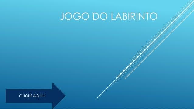 JOGO DO LABIRINTO CLIQUE AQUI!!!