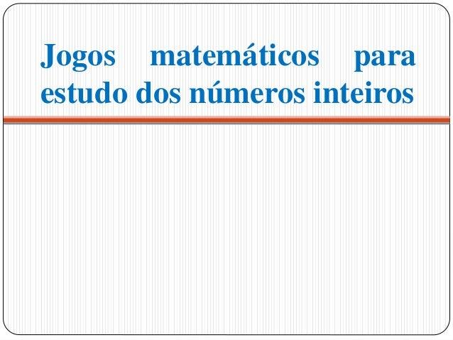 Jogos matemáticos paraestudo dos números inteiros