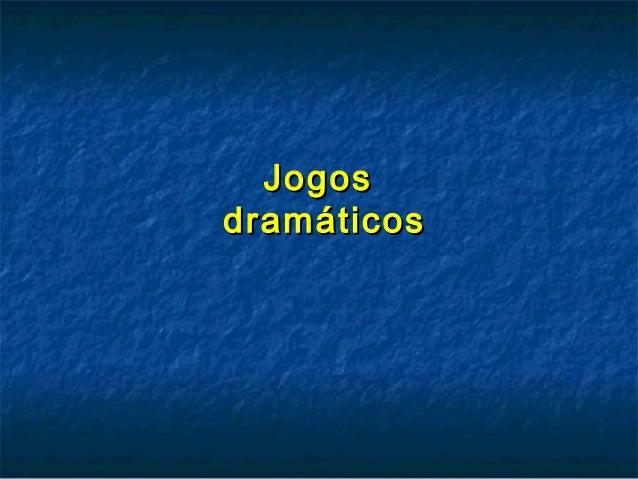 JogosJogos dramáticosdramáticos
