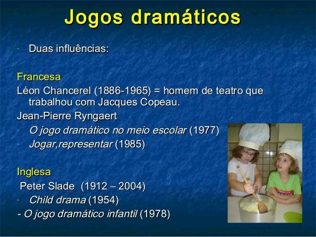Jogos dramáticosJogos dramáticos - Duas influências:Duas influências: FrancesaFrancesa Léon Chancerel (1886-1965) = homem ...