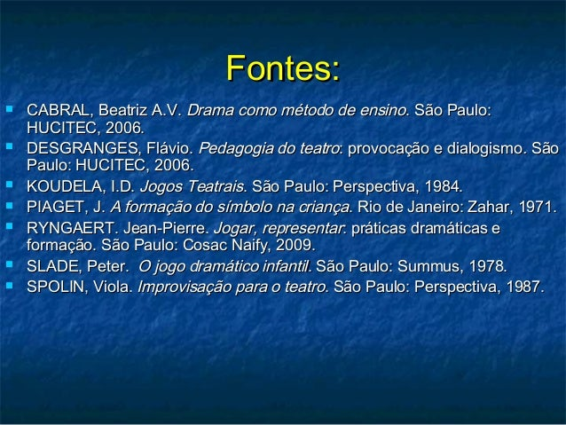 Fontes:Fontes:  CABRAL, Beatriz A.V.CABRAL, Beatriz A.V. Drama como método de ensinoDrama como método de ensino. São Paul...
