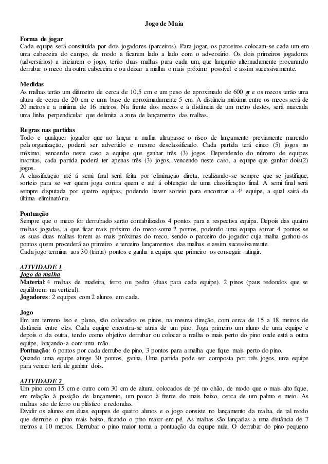 Jogo de MaiaForma de jogarCada equipe será constituída por dois jogadores (parceiros). Para jogar, os parceiros colocam-...