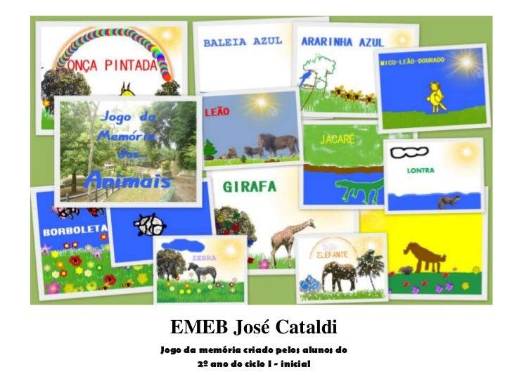 EMEB José CataldiJogo da memória criado pelos alunos do        2º ano do ciclo I - inicial