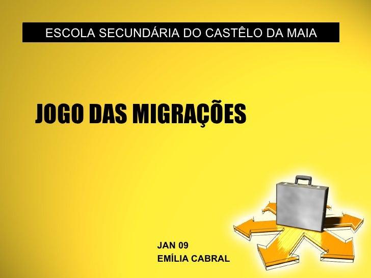 JOGO DAS MIGRAÇÕES JAN 09 EMÍLIA CABRAL ESCOLA SECUNDÁRIA DO CASTÊLO DA MAIA