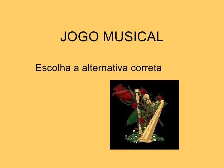 JOGO MUSICAL Escolha a alternativa correta